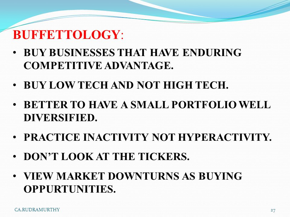 BUFFETTOLOGY: BUY BUSINESSES THAT HAVE ENDURING COMPETITIVE ADVANTAGE.
