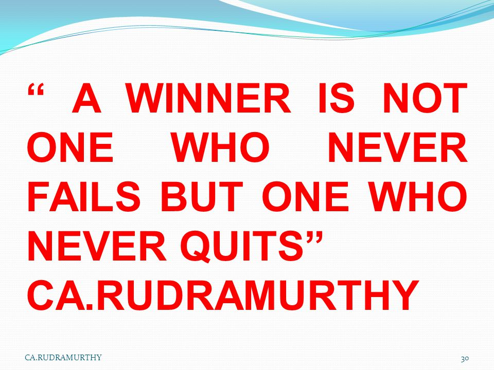 A WINNER IS NOT ONE WHO NEVER FAILS BUT ONE WHO NEVER QUITS