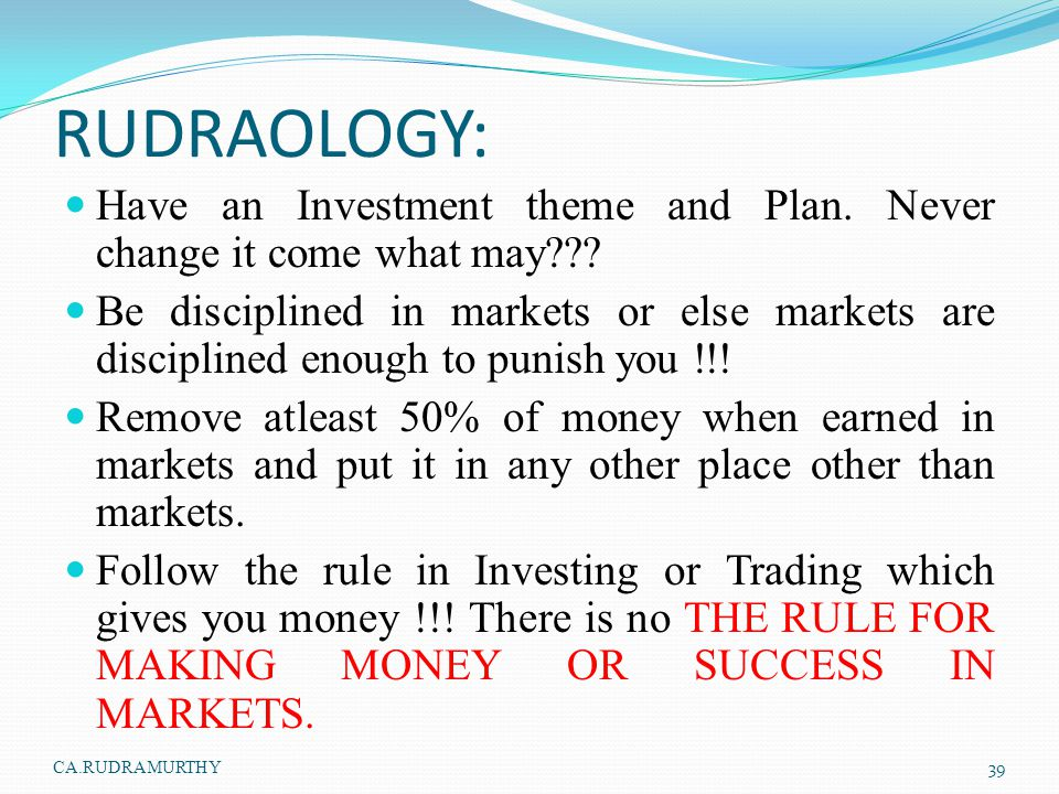 CA.RUDRAMURTHY 4/15/2017. RUDRAOLOGY: Have an Investment theme and Plan. Never change it come what may