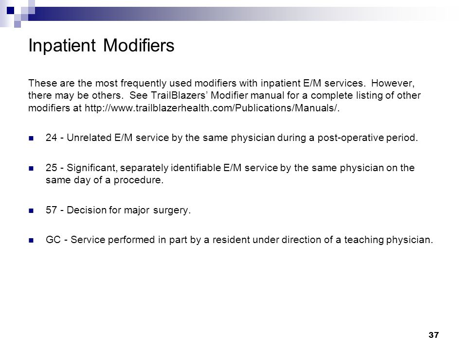 Inpatient Modifiers These are the most frequently used modifiers with inpatient E/M services. However,