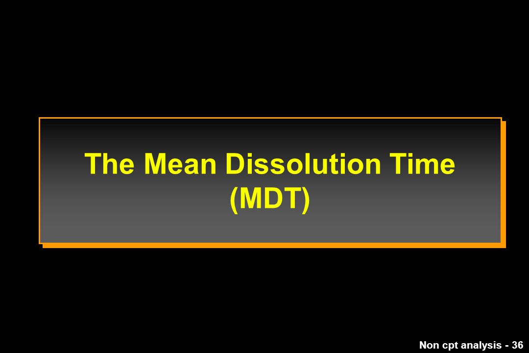 The Mean Dissolution Time (MDT)
