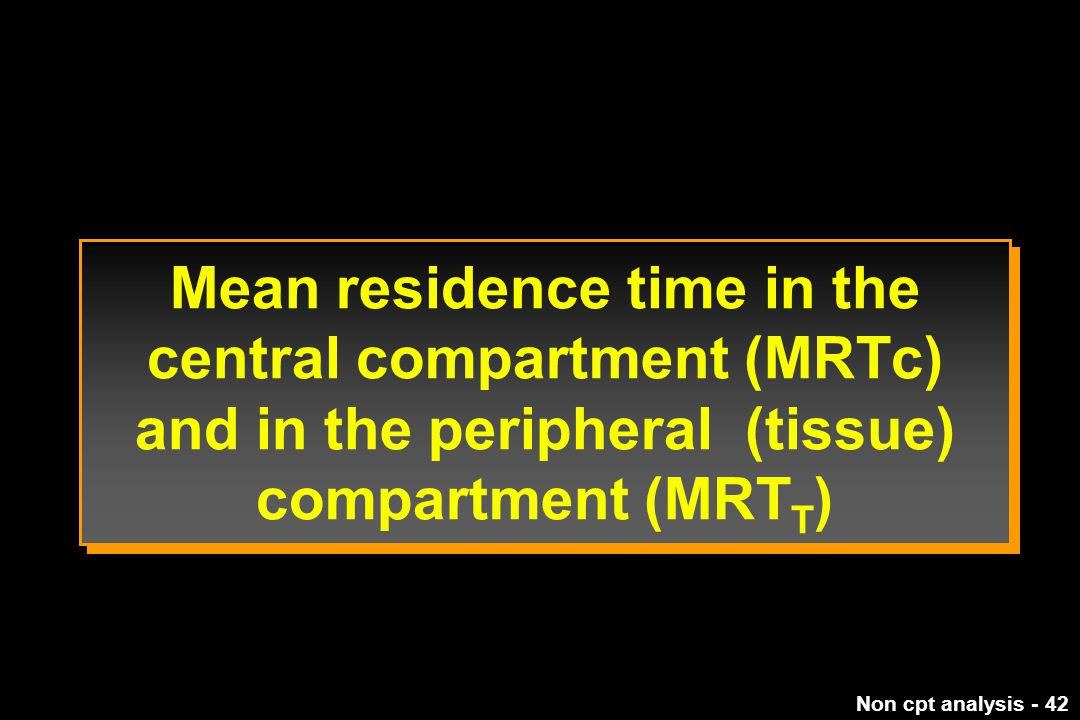 Mean residence time in the central compartment (MRTc) and in the peripheral (tissue) compartment (MRTT)