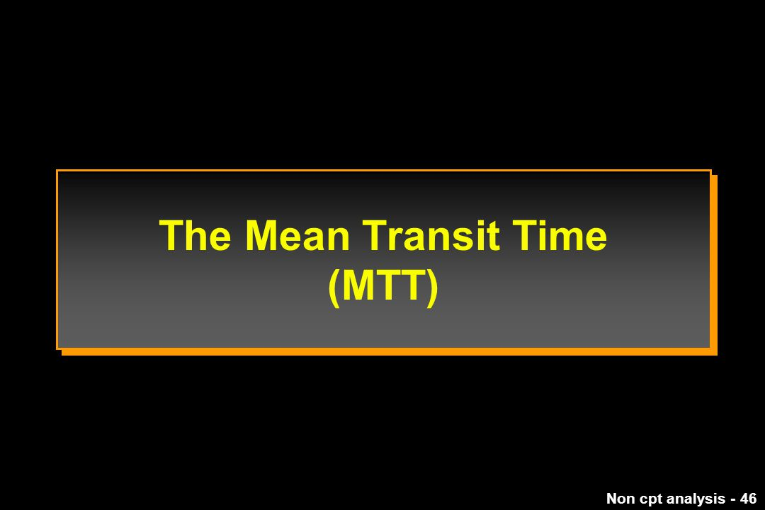The Mean Transit Time (MTT)
