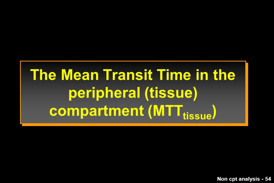 The Mean Transit Time in the peripheral (tissue) compartment (MTTtissue)