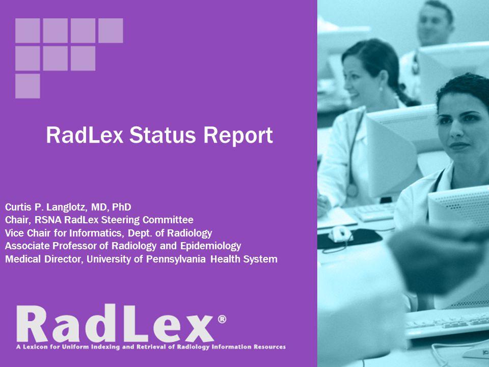 RadLex Status Report Curtis P. Langlotz, MD, PhD