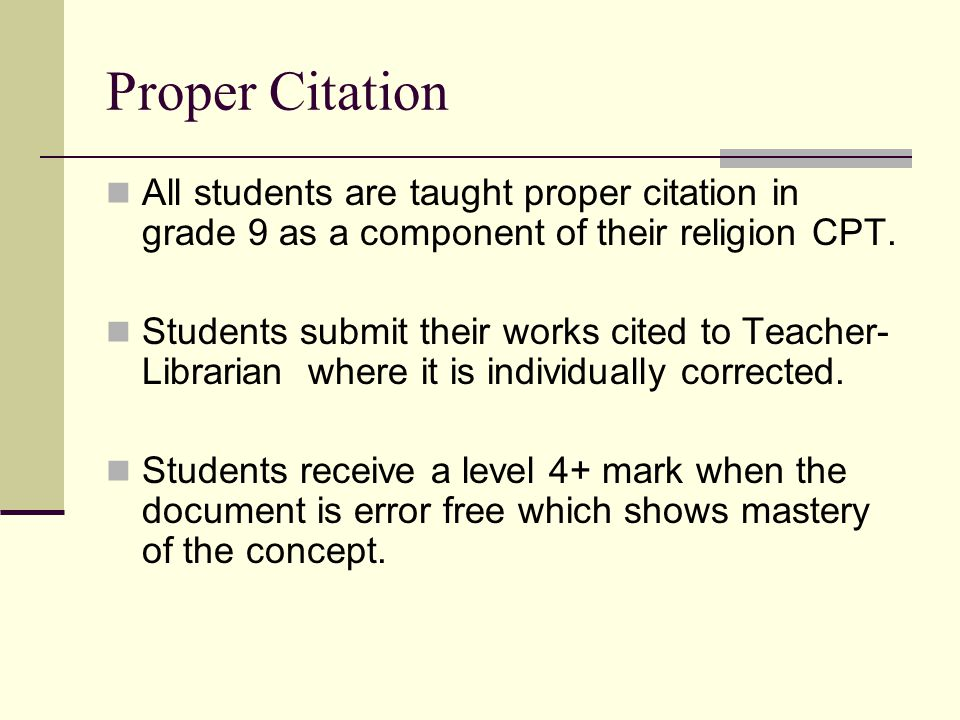 Proper Citation All students are taught proper citation in grade 9 as a component of their religion CPT.