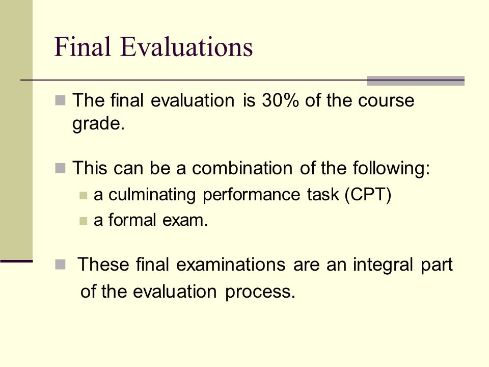 Final Evaluations The final evaluation is 30% of the course grade.