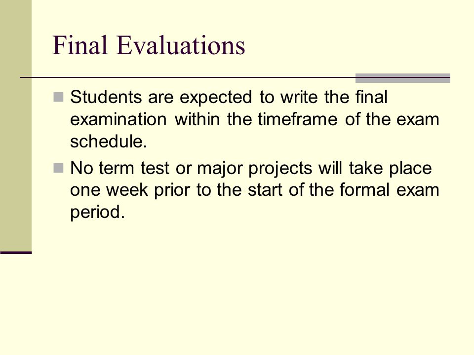 Final Evaluations Students are expected to write the final examination within the timeframe of the exam schedule.
