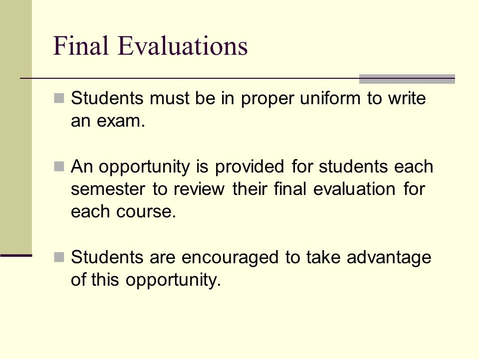 Final Evaluations Students must be in proper uniform to write an exam.