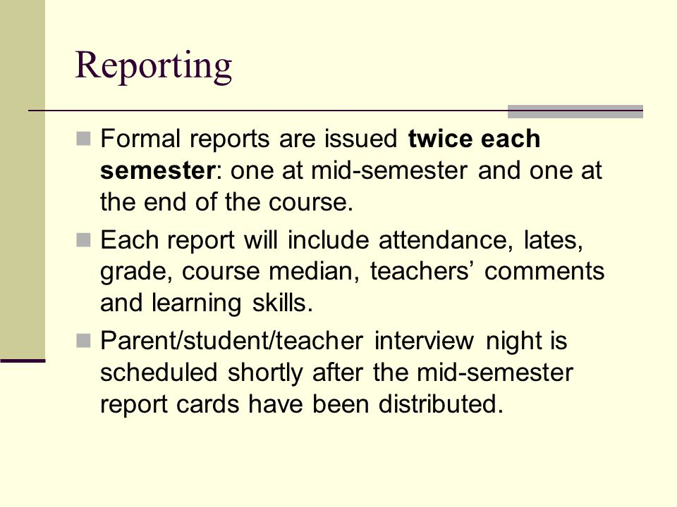 Reporting Formal reports are issued twice each semester: one at mid-semester and one at the end of the course.