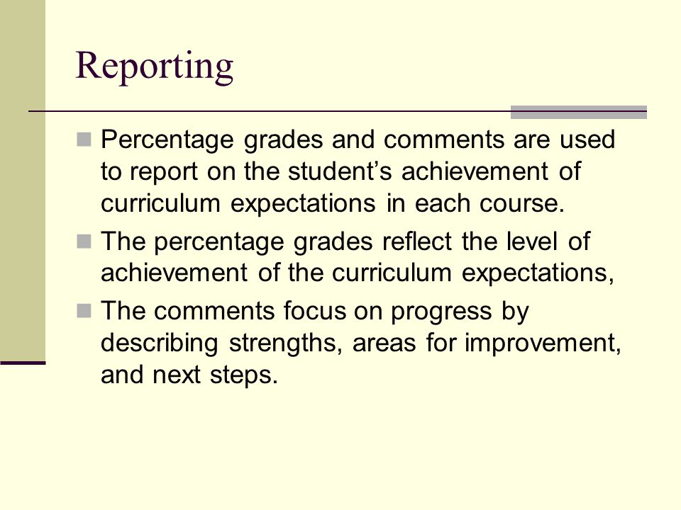 Reporting Percentage grades and comments are used to report on the student's achievement of curriculum expectations in each course.