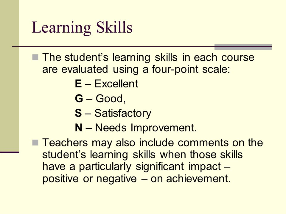 Learning Skills The student's learning skills in each course are evaluated using a four-point scale: