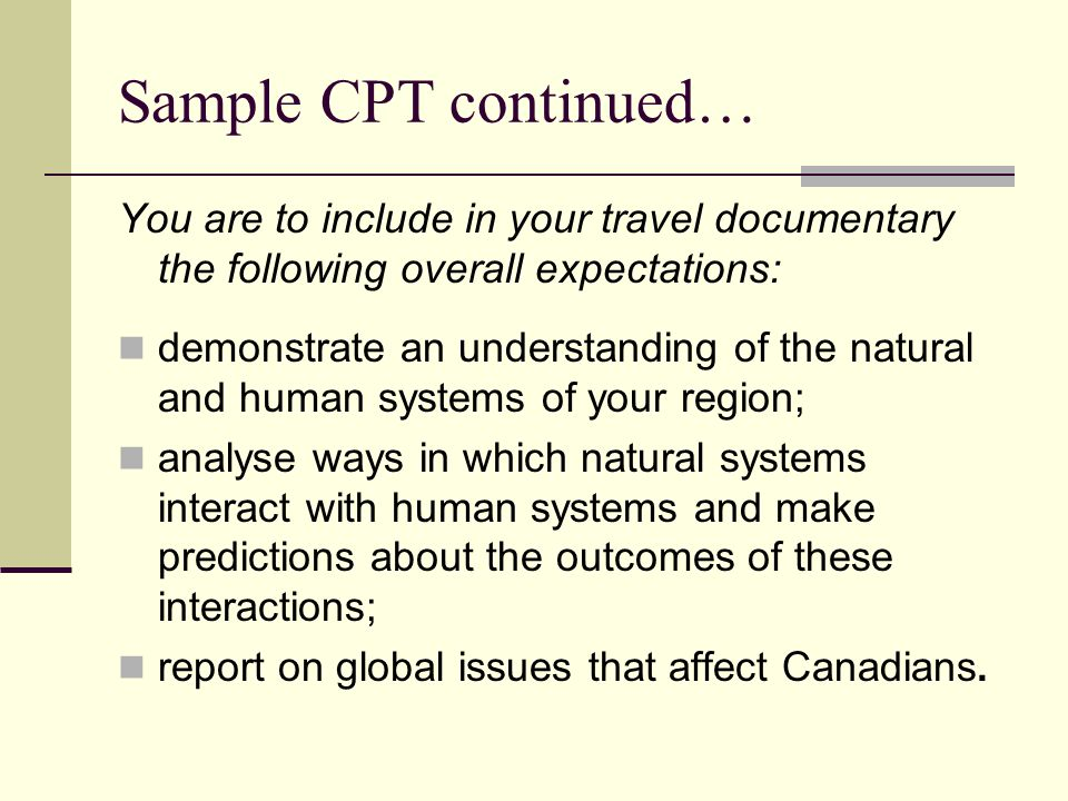 Sample CPT continued… You are to include in your travel documentary the following overall expectations: