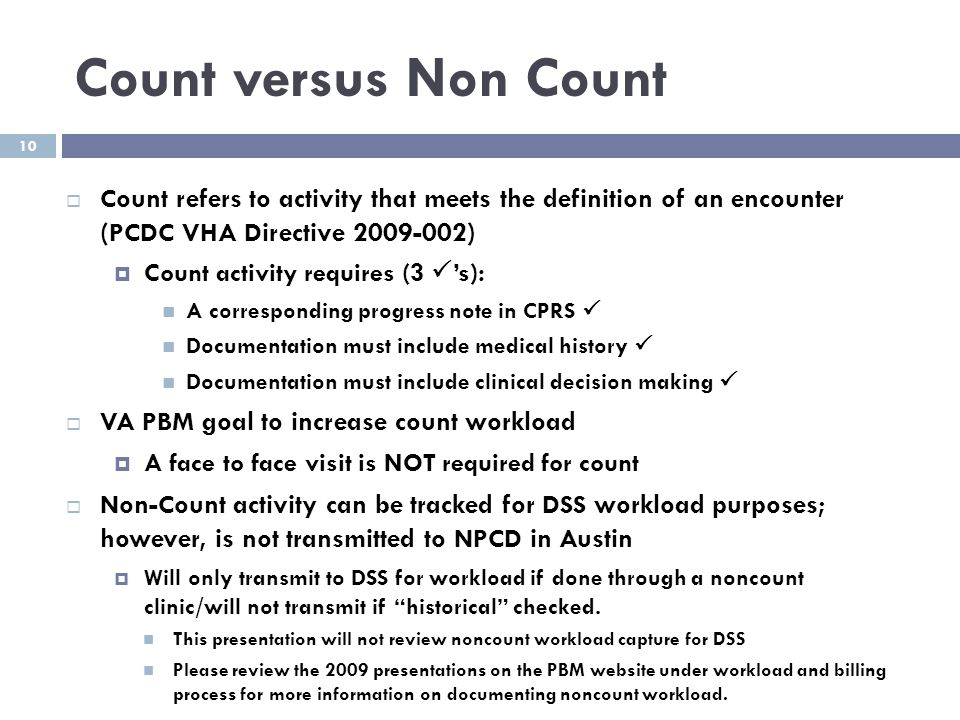 Count versus Non Count Count refers to activity that meets the definition of an encounter (PCDC VHA Directive 2009-002)