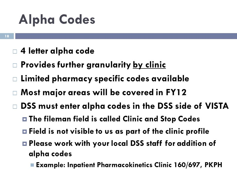 Alpha Codes 4 letter alpha code Provides further granularity by clinic