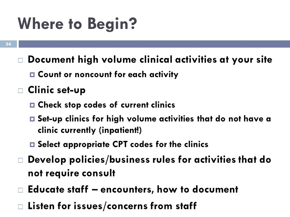 Where to Begin Document high volume clinical activities at your site