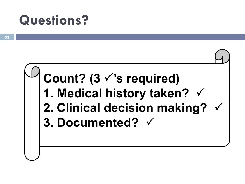 Questions Count (3 's required) 1. Medical history taken 