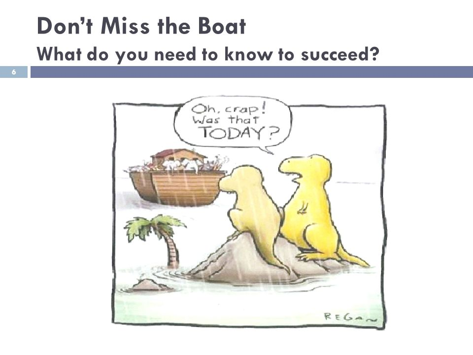 Don't Miss the Boat What do you need to know to succeed