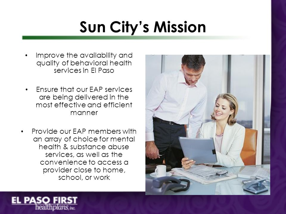 Sun City's Mission Improve the availability and quality of behavioral health services in El Paso.