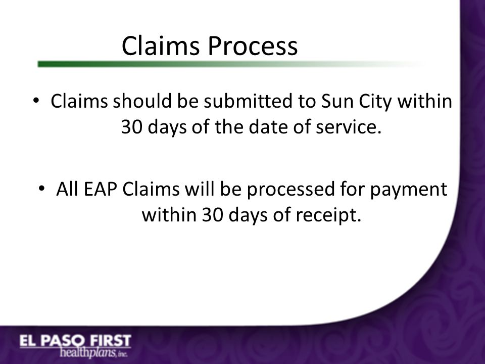 Claims Process Claims should be submitted to Sun City within 30 days of the date of service.