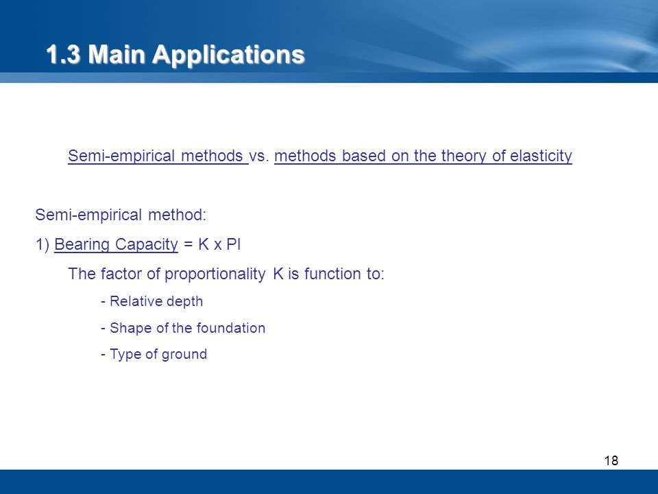 1.3 Main Applications Semi-empirical methods vs. methods based on the theory of elasticity. Semi-empirical method: