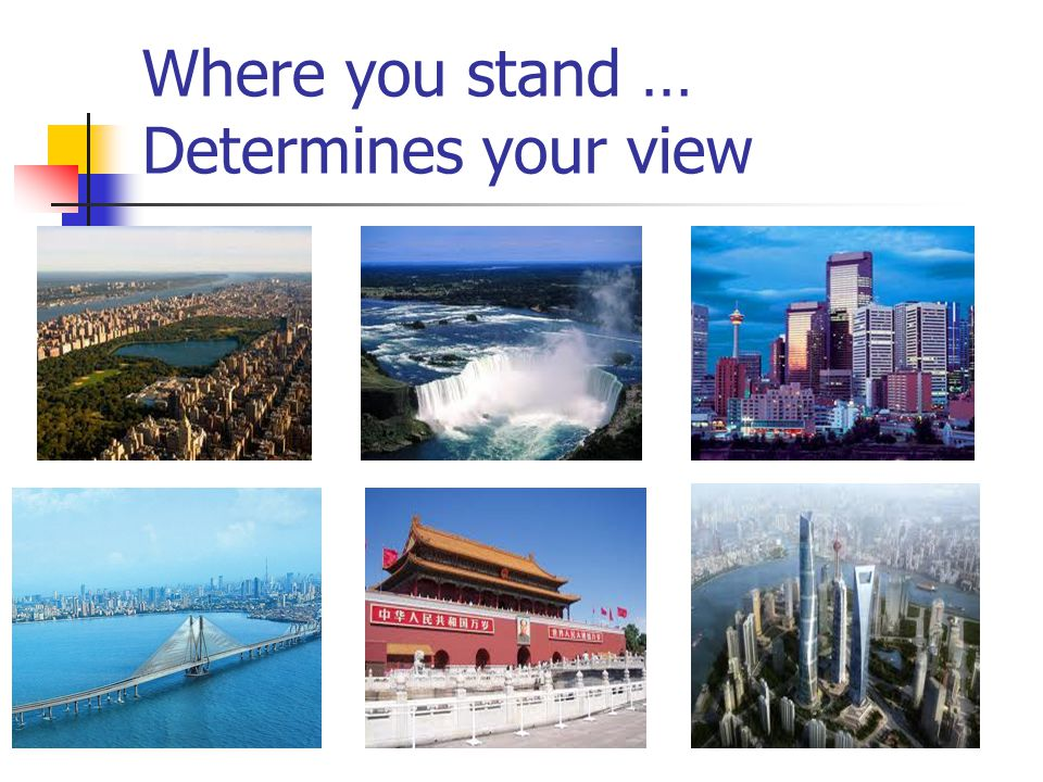 Where you stand … Determines your view