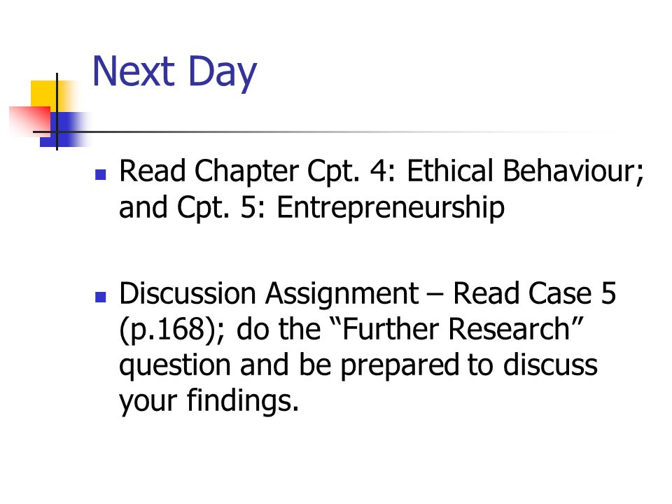 Next Day Read Chapter Cpt. 4: Ethical Behaviour; and Cpt. 5: Entrepreneurship.