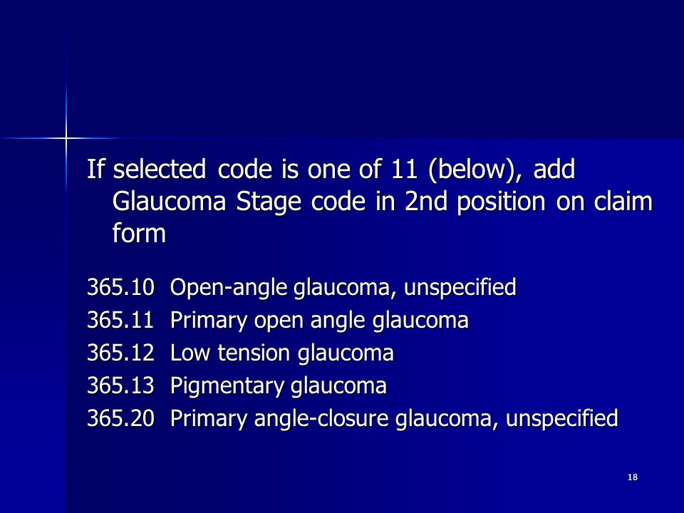 If selected code is one of 11 (below), add Glaucoma Stage code in 2nd position on claim form