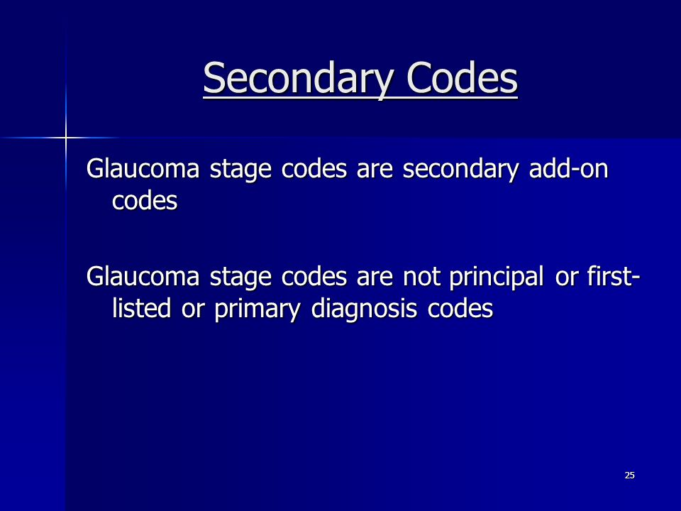 Secondary Codes Glaucoma stage codes are secondary add-on codes