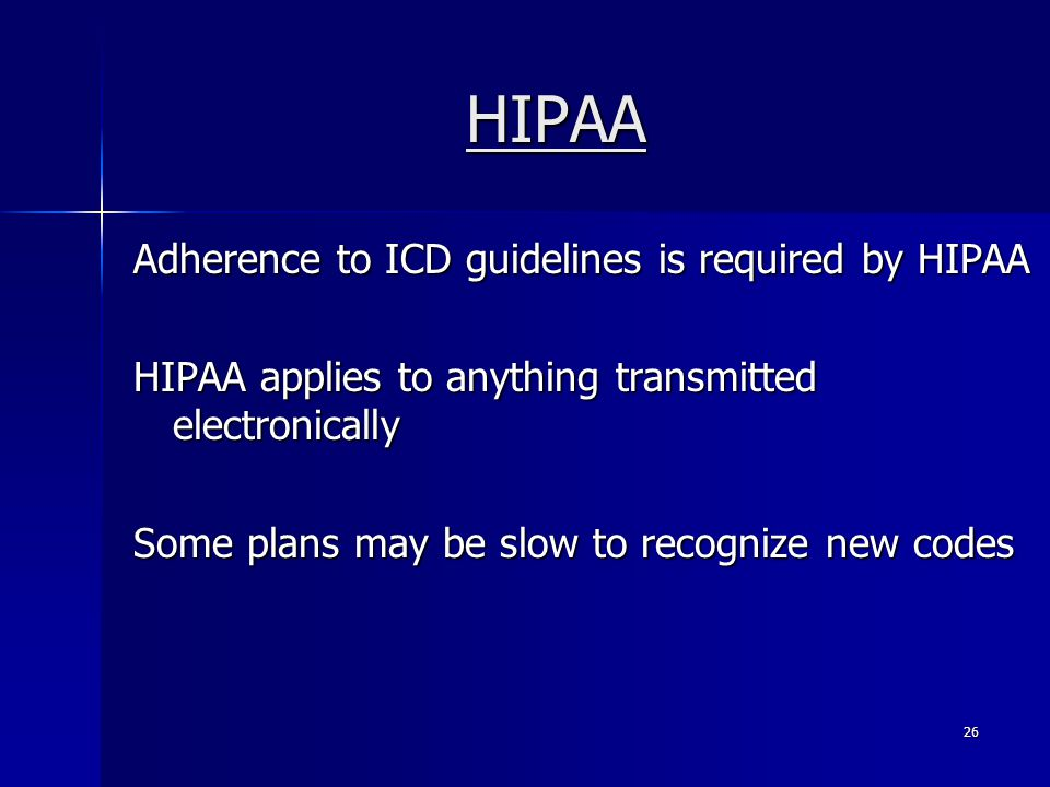 HIPAA Adherence to ICD guidelines is required by HIPAA
