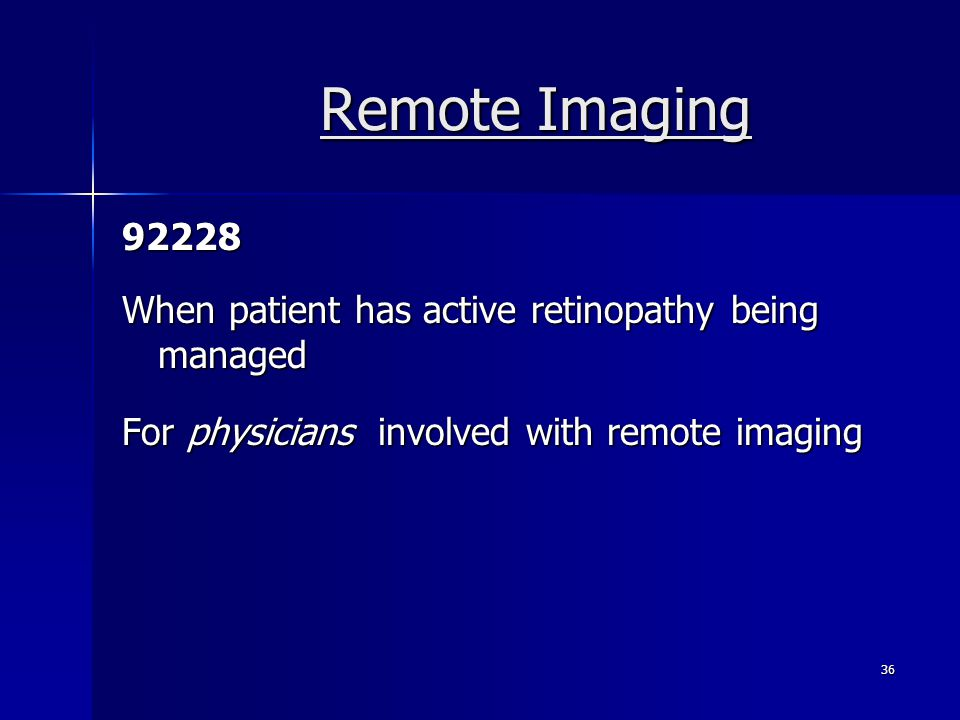 Remote Imaging 92228 When patient has active retinopathy being managed For physicians involved with remote imaging