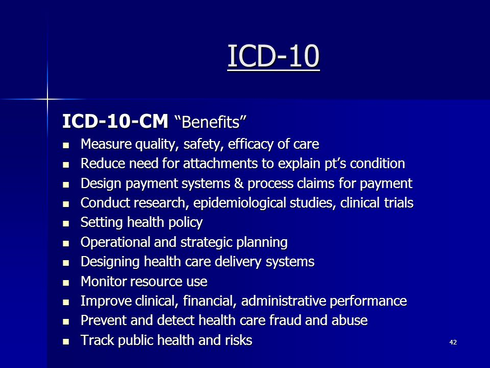 ICD-10 ICD-10-CM Benefits Measure quality, safety, efficacy of care