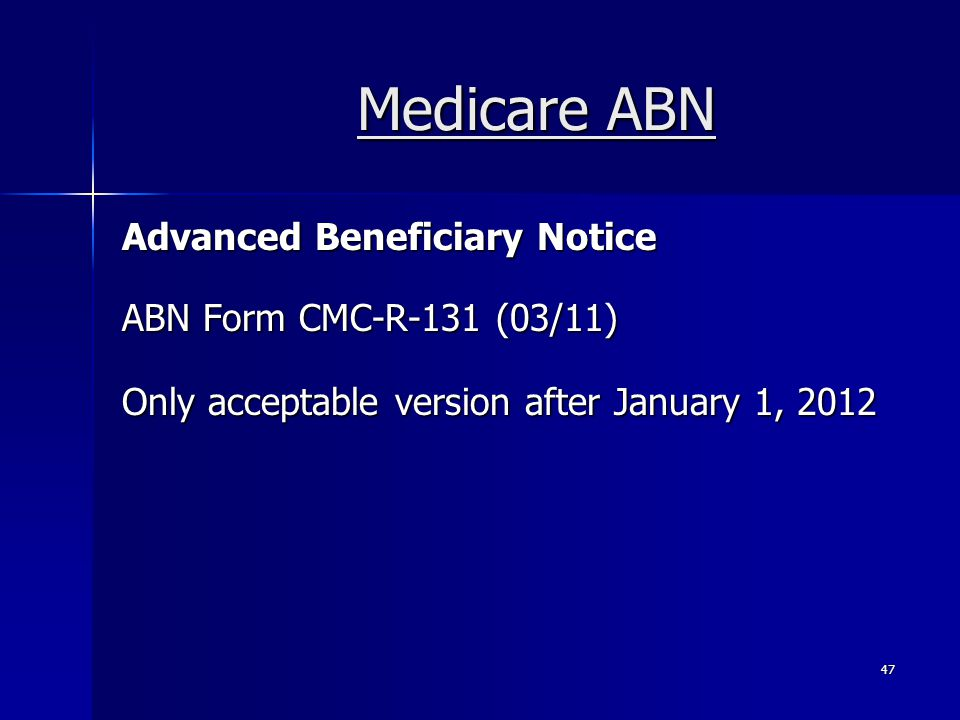 Medicare ABN Advanced Beneficiary Notice ABN Form CMC-R-131 (03/11) Only acceptable version after January 1, 2012