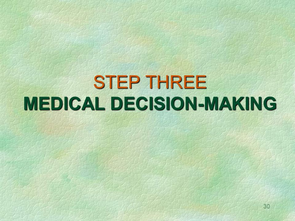 STEP THREE MEDICAL DECISION-MAKING