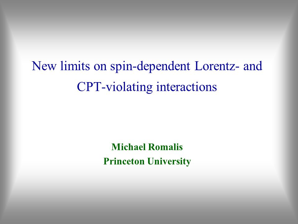 New limits on spin-dependent Lorentz- and CPT-violating interactions Michael Romalis Princeton University