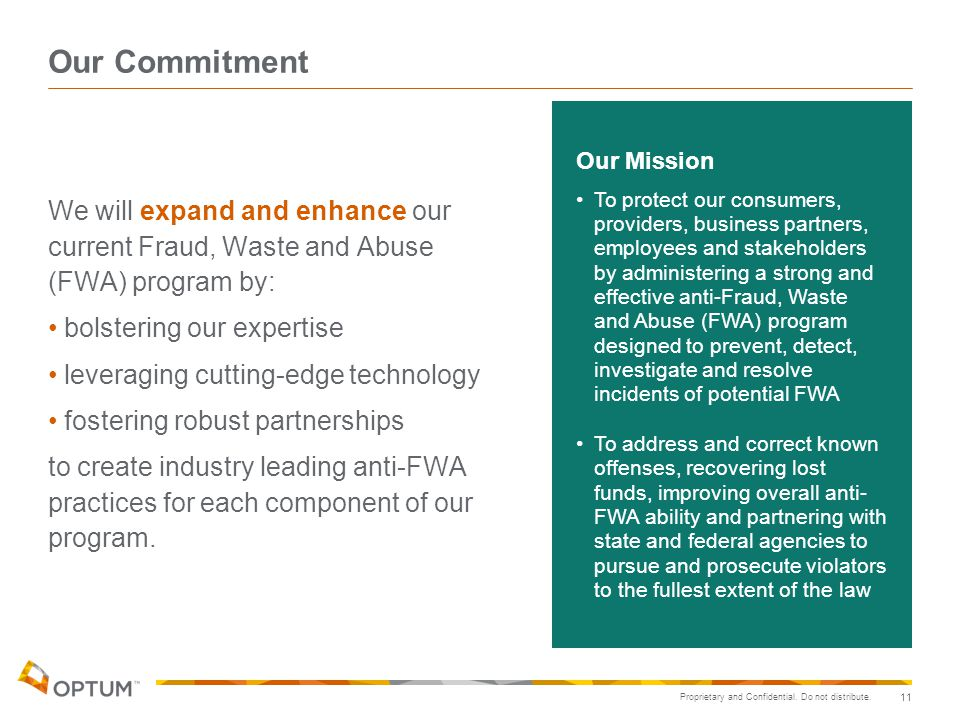 Our Commitment We will expand and enhance our current Fraud, Waste and Abuse (FWA) program by: bolstering our expertise.