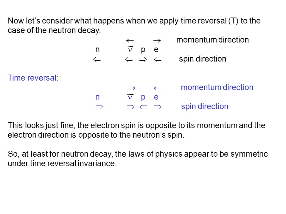 Now let's consider what happens when we apply time reversal (T) to the case of the neutron decay.