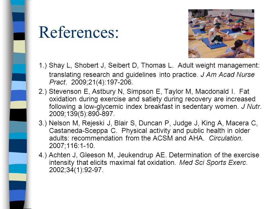 References: 1.) Shay L, Shobert J, Seibert D, Thomas L. Adult weight management: