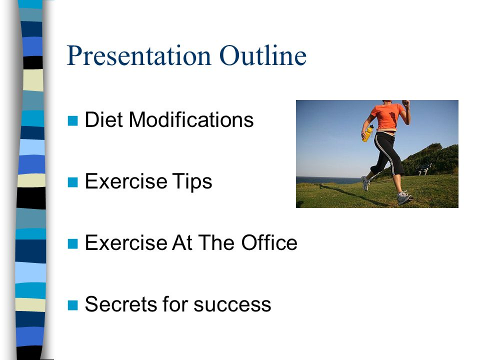 Presentation Outline Diet Modifications Exercise Tips