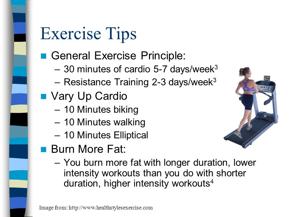 Exercise Tips General Exercise Principle: Vary Up Cardio