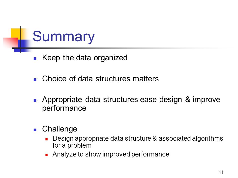 Summary Keep the data organized Choice of data structures matters