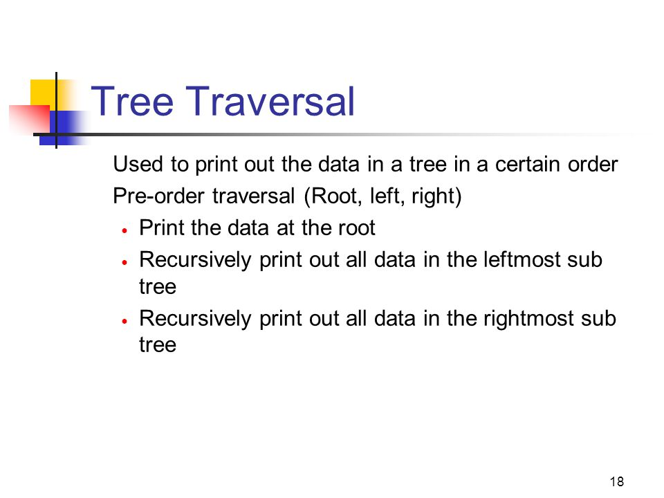 Tree Traversal Used to print out the data in a tree in a certain order