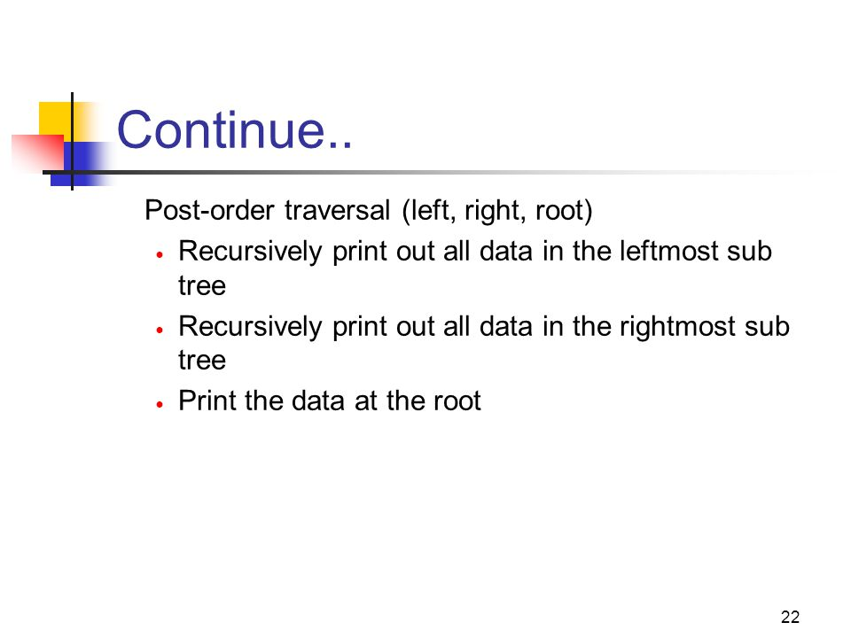 Continue.. Post-order traversal (left, right, root)