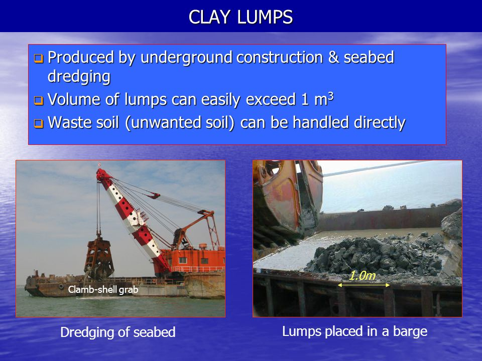 CLAY LUMPS Produced by underground construction & seabed dredging
