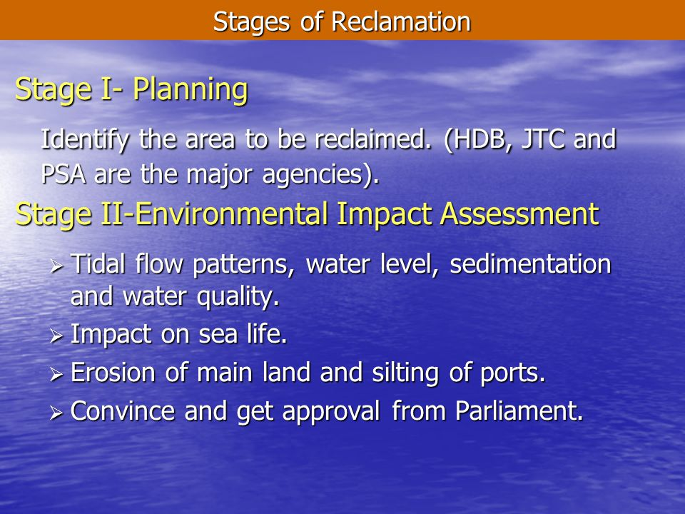 Stages of Reclamation Stage I- Planning. Identify the area to be reclaimed. (HDB, JTC and PSA are the major agencies).