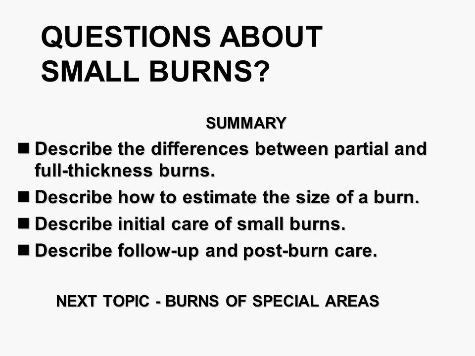 QUESTIONS ABOUT SMALL BURNS