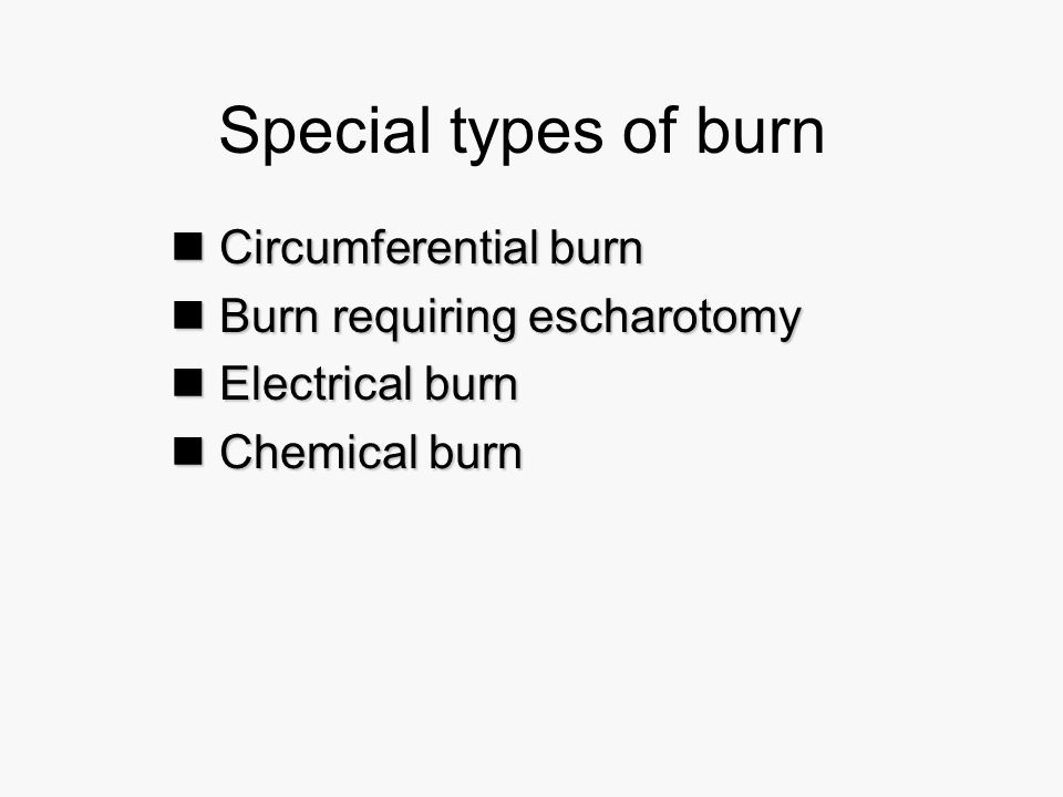 Special types of burn Circumferential burn Burn requiring escharotomy