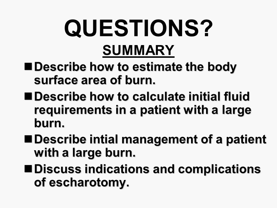 QUESTIONS SUMMARY Describe how to estimate the body surface area of burn.