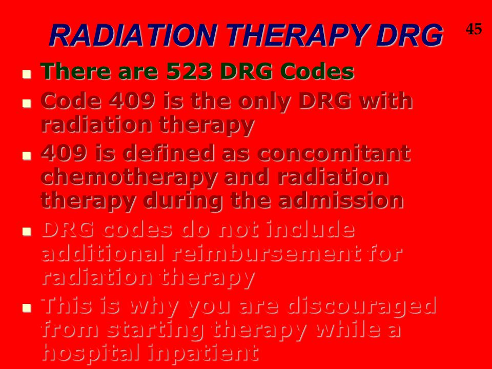 RADIATION THERAPY DRG There are 523 DRG Codes