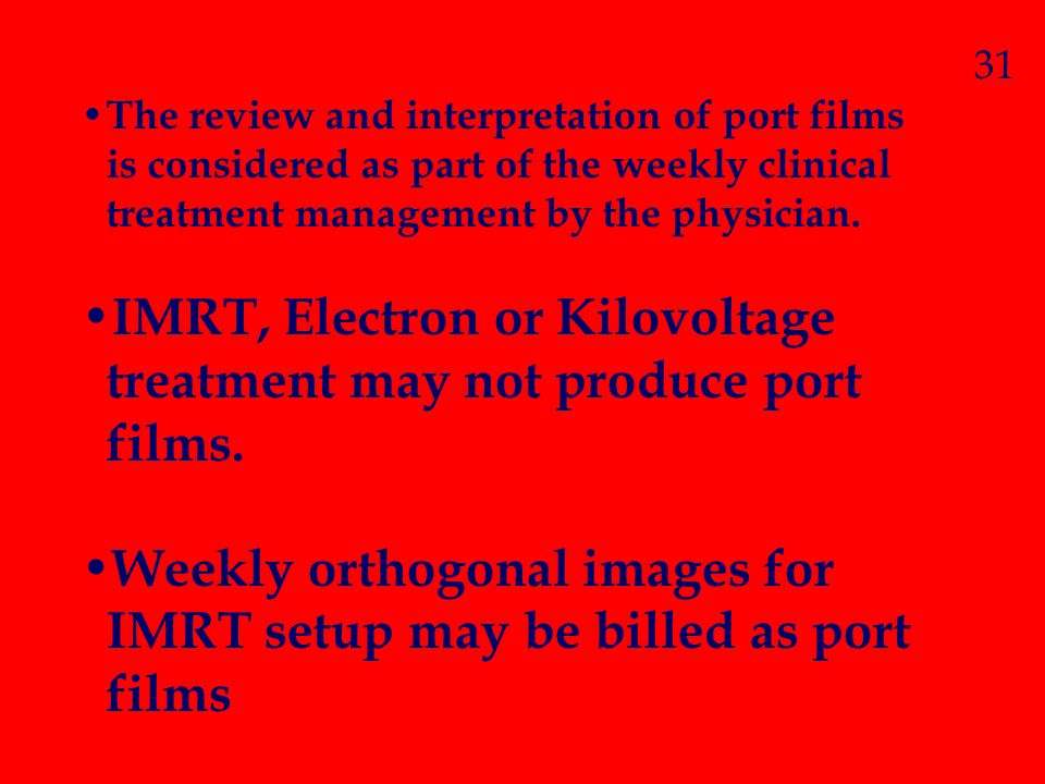 IMRT, Electron or Kilovoltage treatment may not produce port films.